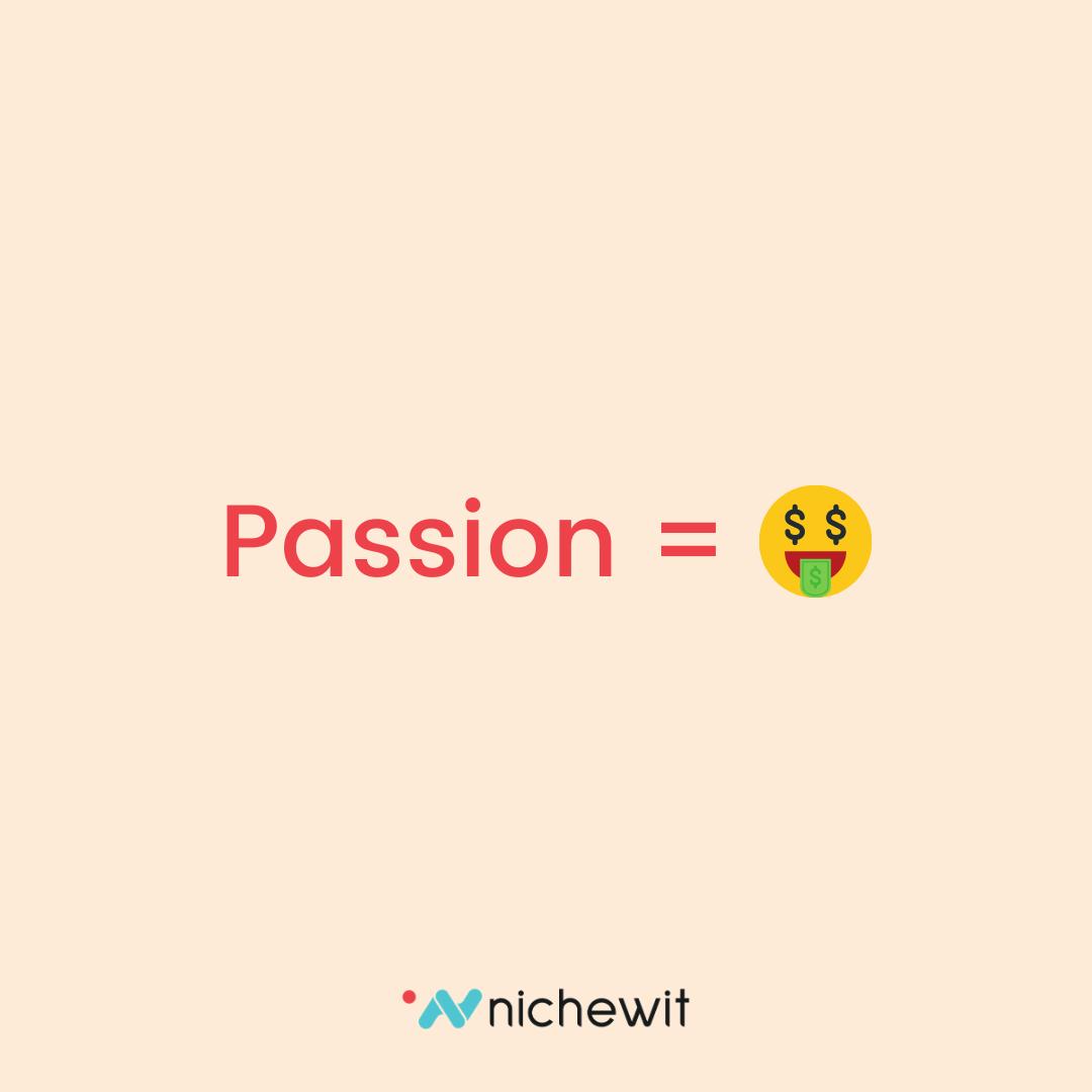 Passion equals Profit